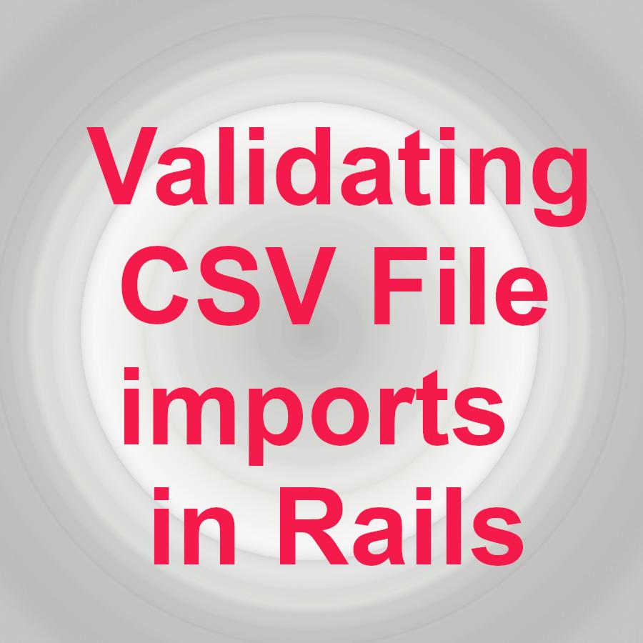 Validating CSV Files in Rails